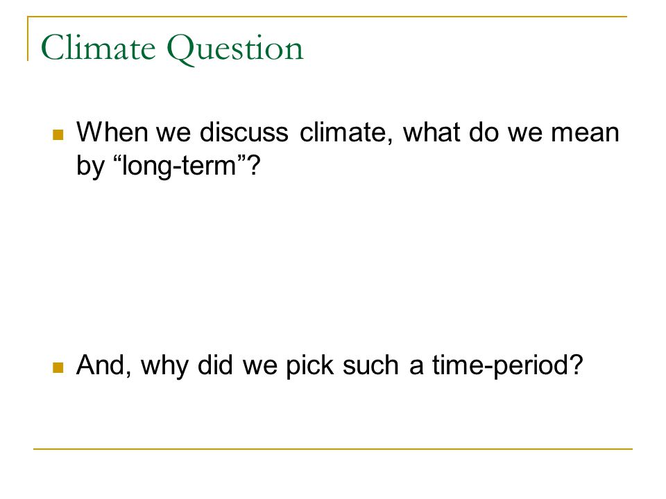Climate Question When we discuss climate, what do we mean by long-term .
