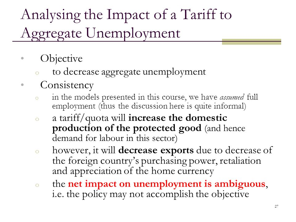 27 Analysing the Impact of a Tariff to Aggregate Unemployment Objective o to decrease aggregate unemployment Consistency o in the models presented in