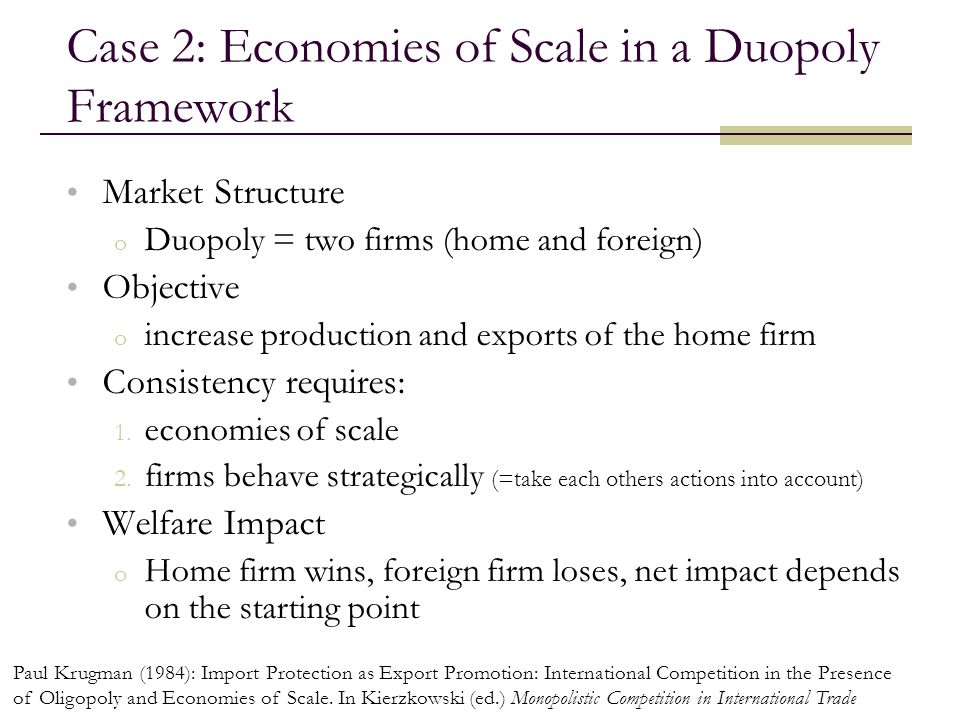 39 Market Structure o Duopoly = two firms (home and foreign) Objective o increase production and exports of the home firm Consistency requires: 1. eco