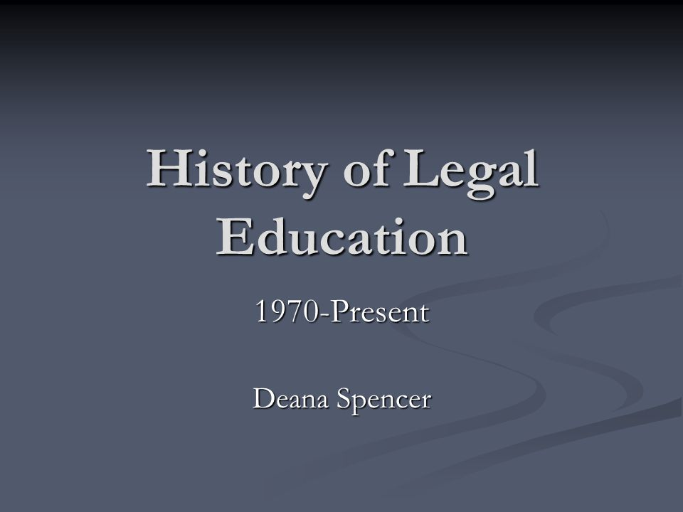 History of Legal Education 1970-Present Deana Spencer