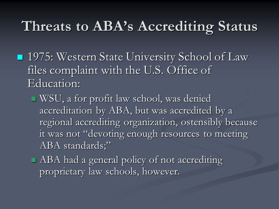 Threats to ABA's Accrediting Status 1975: Western State University School of Law files complaint with the U.S.