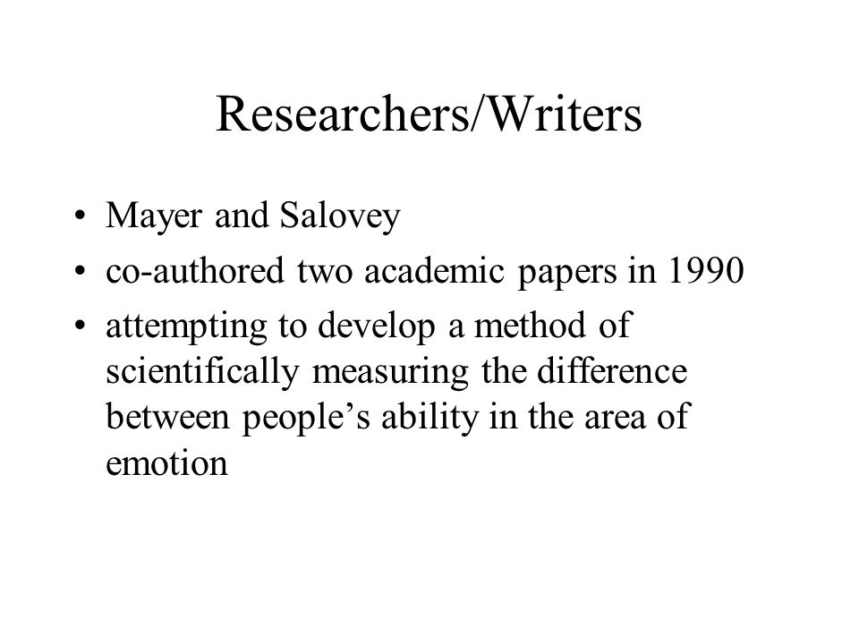 Researchers/Writers Mayer and Salovey co-authored two academic papers in 1990 attempting to develop a method of scientifically measuring the differenc