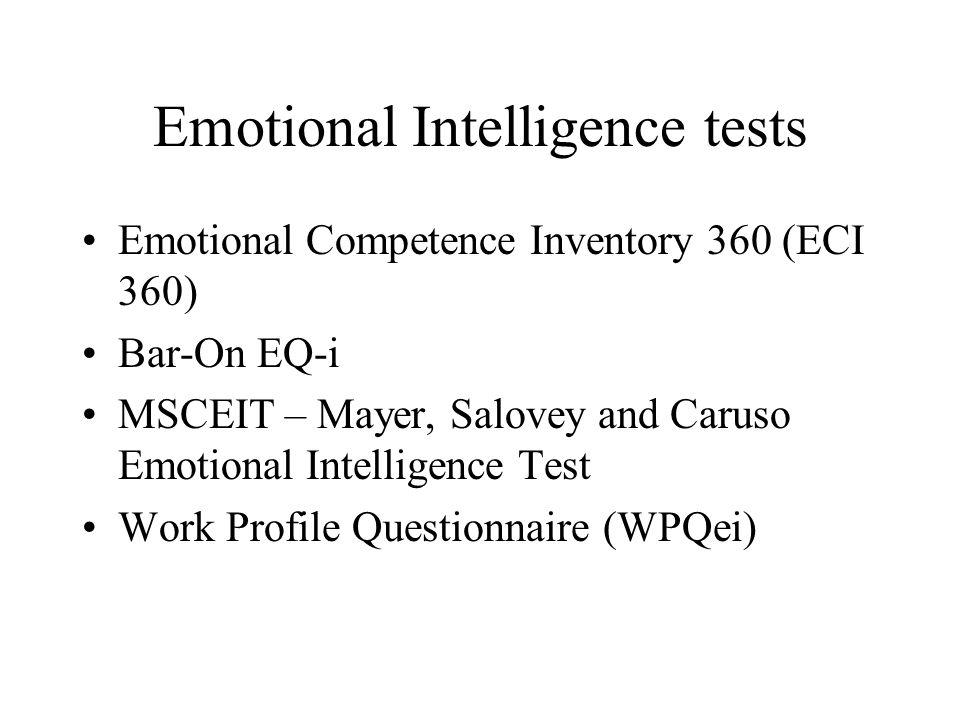 Emotional Intelligence tests Emotional Competence Inventory 360 (ECI 360) Bar-On EQ-i MSCEIT – Mayer, Salovey and Caruso Emotional Intelligence Test W