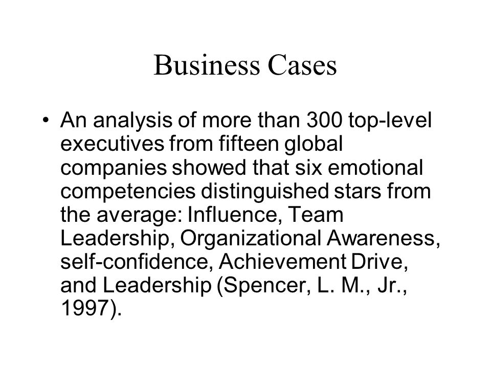 Business Cases An analysis of more than 300 top-level executives from fifteen global companies showed that six emotional competencies distinguished st