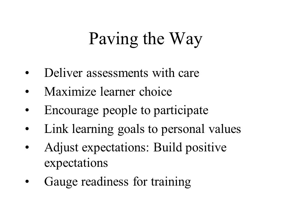 Paving the Way Deliver assessments with care Maximize learner choice Encourage people to participate Link learning goals to personal values Adjust exp