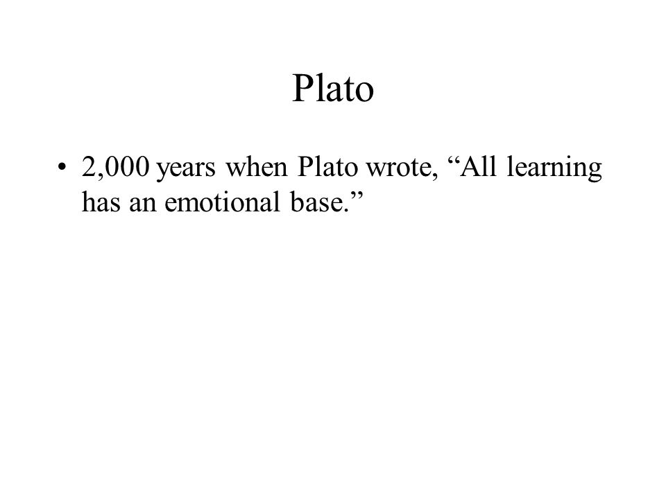 """Plato 2,000 years when Plato wrote, """"All learning has an emotional base."""""""