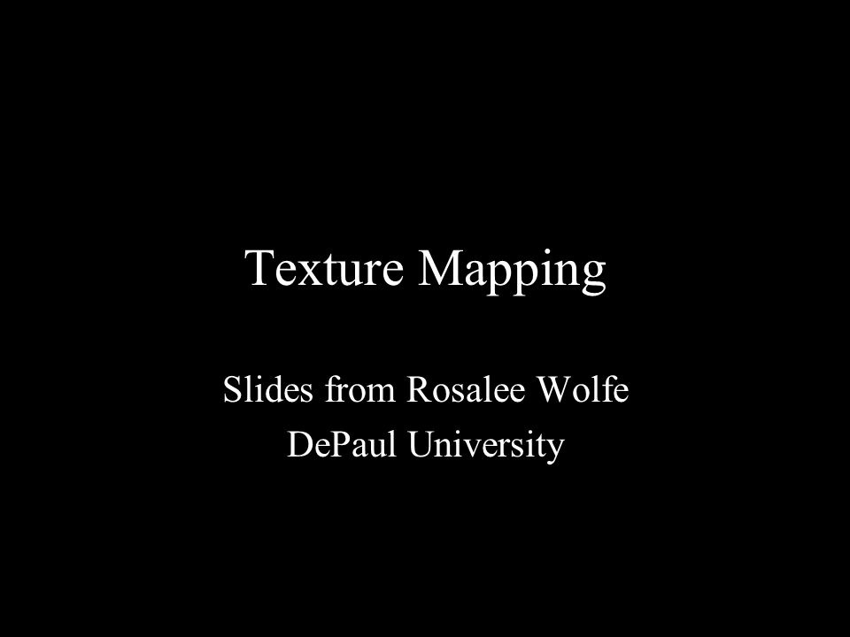 Texture Mapping Slides from Rosalee Wolfe DePaul University http://www.siggraph.org/education/materials/HyperGraph/mapping/r_wolfe/r_wolfe_ mapping_1.htm