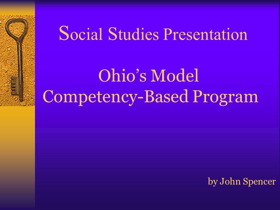 S ocial S tudies Presentation Ohio's Model Competency-Based Program by John Spencer