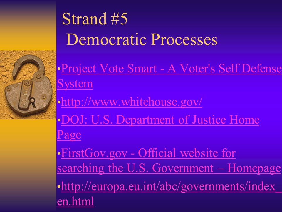Strand #5 Democratic Processes Project Vote Smart - A Voter s Self Defense System Project Vote Smart - A Voter s Self Defense System http://www.whitehouse.gov/ DOJ: U.S.