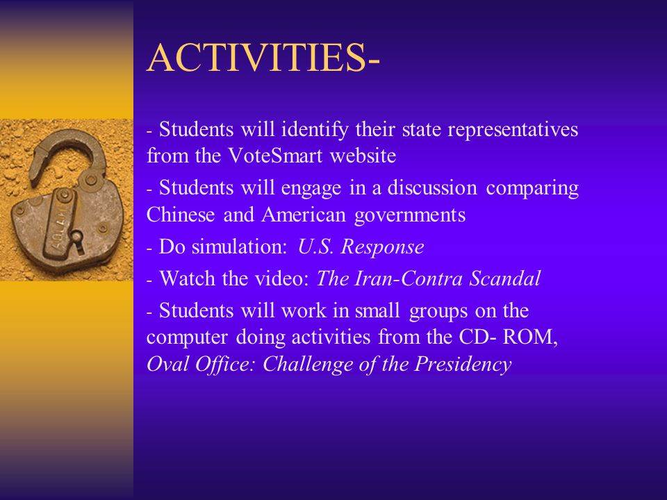 ACTIVITIES- - Students will identify their state representatives from the VoteSmart website - Students will engage in a discussion comparing Chinese and American governments - Do simulation: U.S.