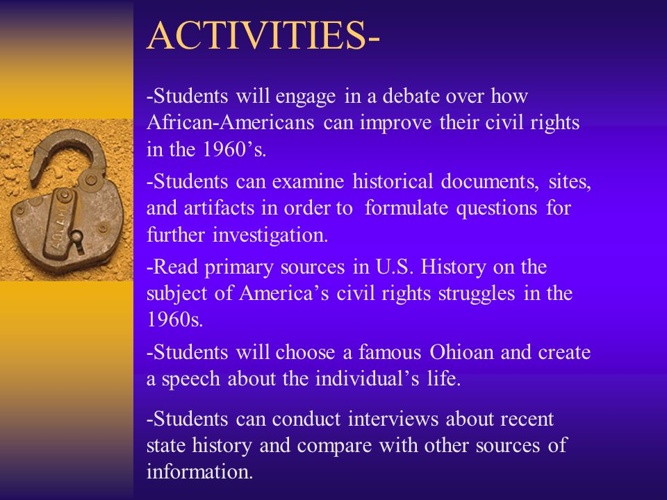 ACTIVITIES- -Students will engage in a debate over how African-Americans can improve their civil rights in the 1960's.