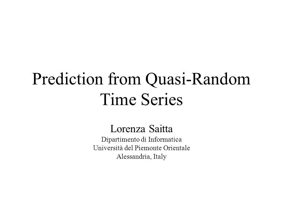 Prediction from Quasi-Random Time Series Lorenza Saitta Dipartimento di Informatica Università del Piemonte Orientale Alessandria, Italy