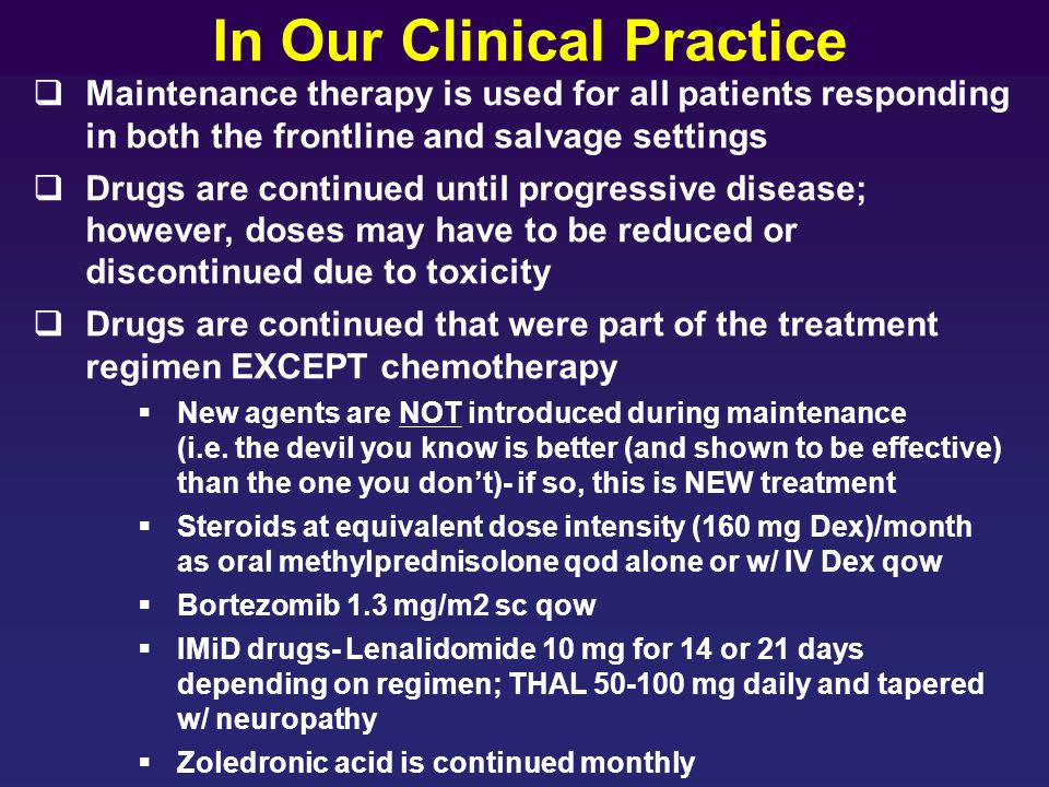  Maintenance therapy is used for all patients responding in both the frontline and salvage settings  Drugs are continued until progressive disease;