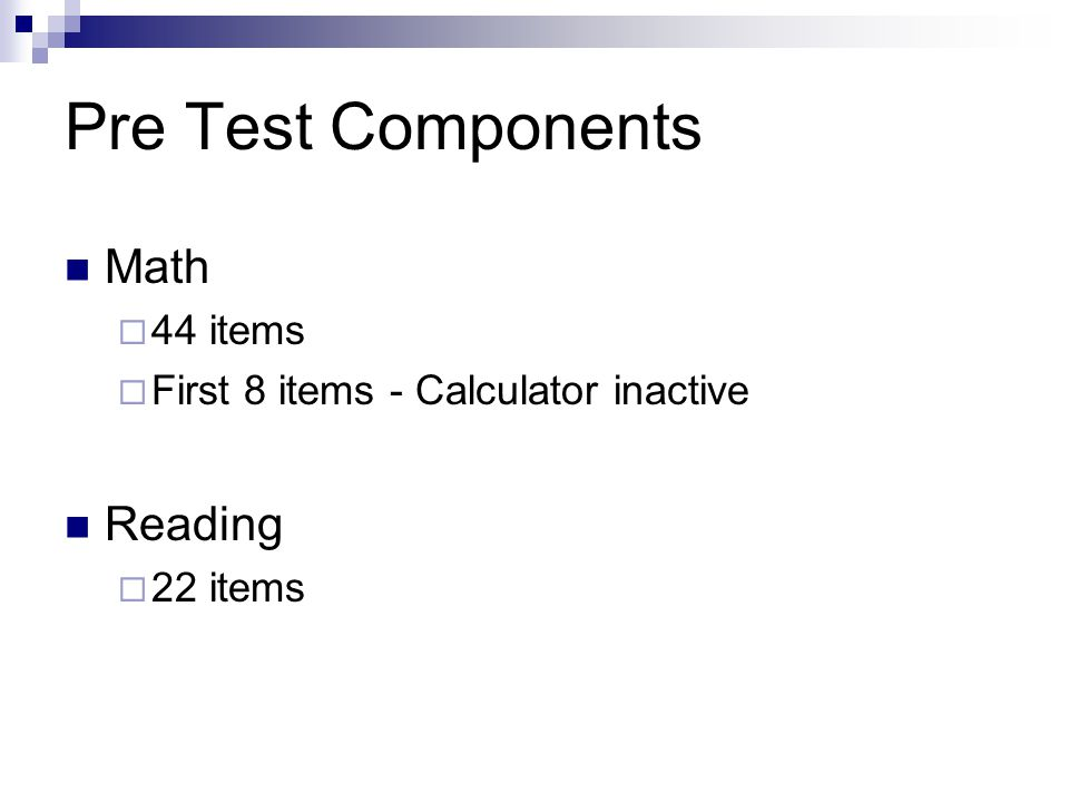 Pre Test Components Math  44 items  First 8 items - Calculator inactive Reading  22 items