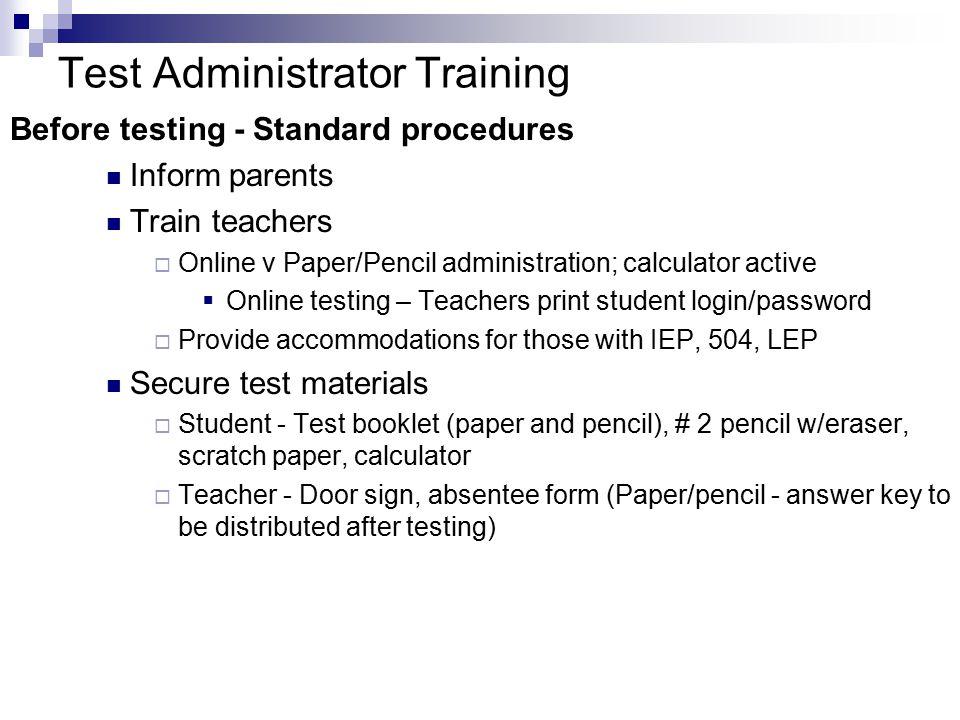 Test Administrator Training During testing - Standard procedures Time for testing –Sept 13-14; Makeup Sept 17-18 Display door sign.