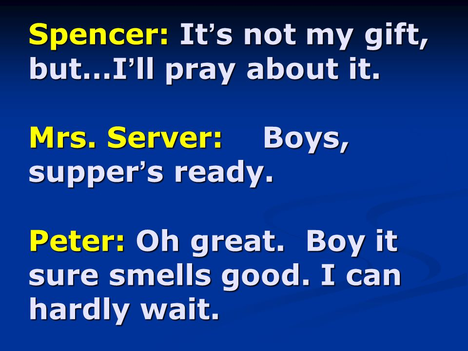 Spencer: It ' s not my gift, but…I ' ll pray about it.
