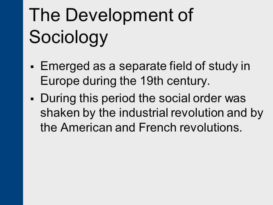 The Development of Sociology  Emerged as a separate field of study in Europe during the 19th century.