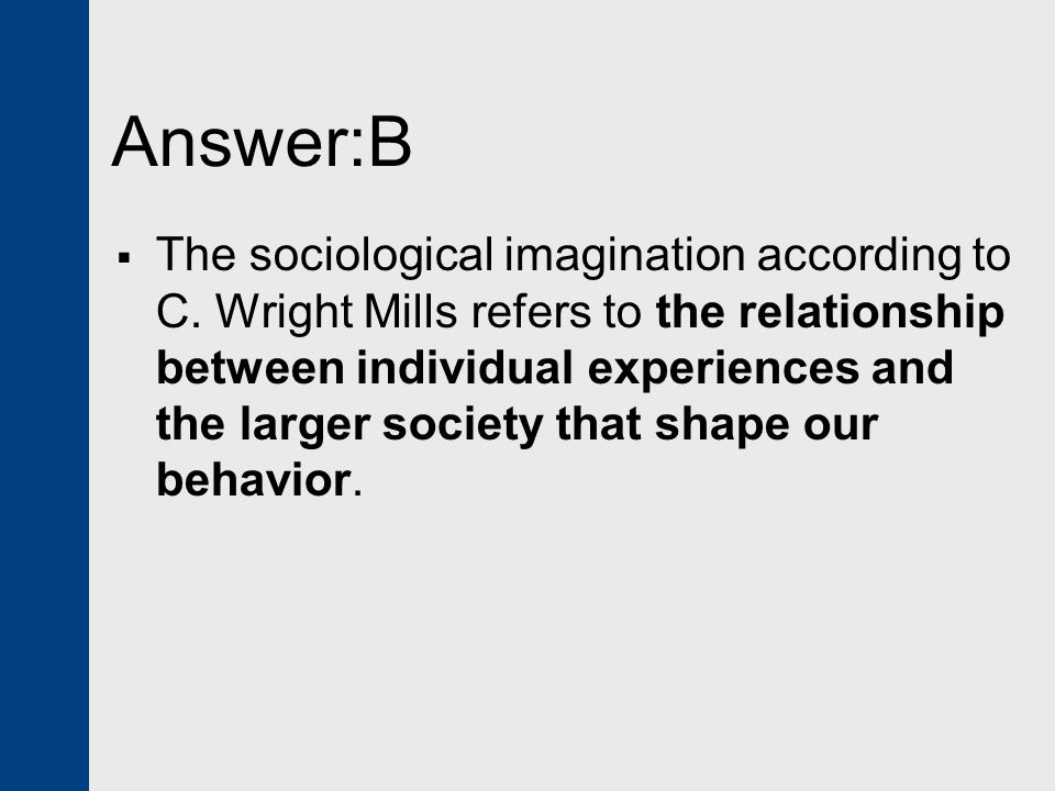 Answer:B  The sociological imagination according to C.