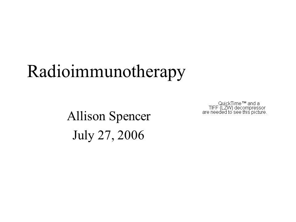 Radioimmunotherapy Allison Spencer July 27, 2006