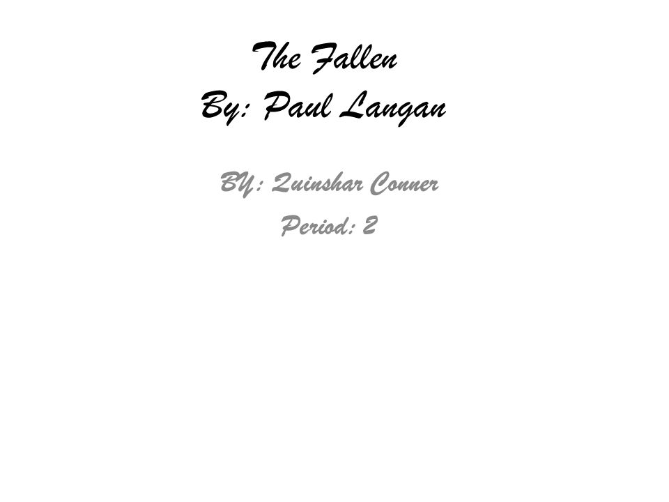 The Fallen By: Paul Langan BY: Quinshar Conner Period: 2