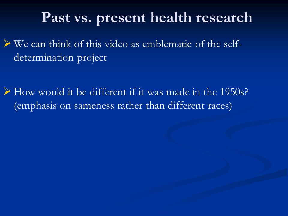   We can think of this video as emblematic of the self- determination project   How would it be different if it was made in the 1950s? (emphasis o