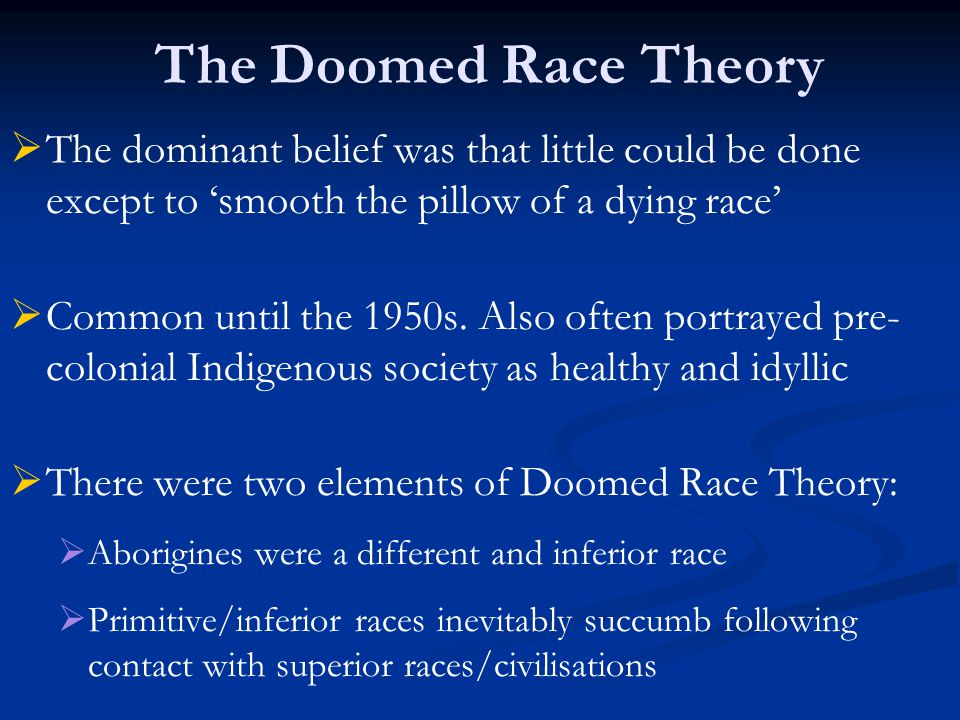   The dominant belief was that little could be done except to 'smooth the pillow of a dying race'   Common until the 1950s. Also often portrayed p