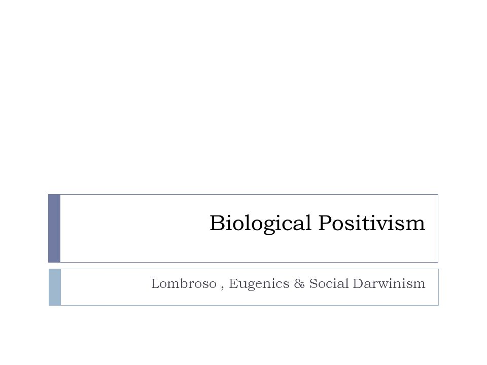Biological Positivism Lombroso, Eugenics & Social Darwinism