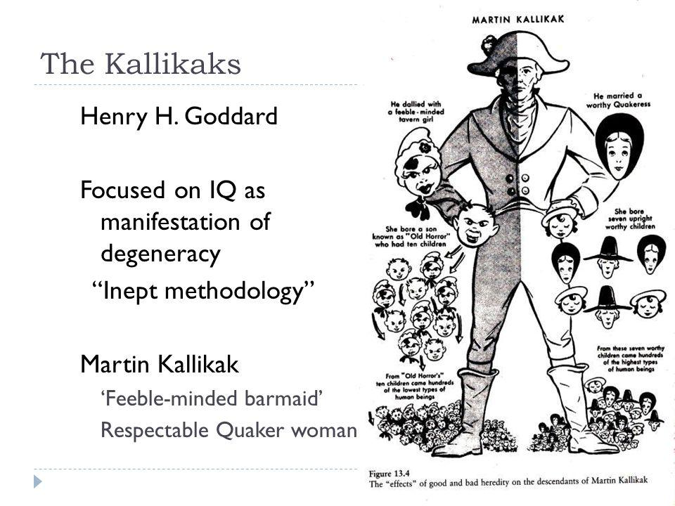 """The Kallikaks Henry H. Goddard Focused on IQ as manifestation of degeneracy """"Inept methodology"""" Martin Kallikak 'Feeble-minded barmaid' Respectable Qu"""