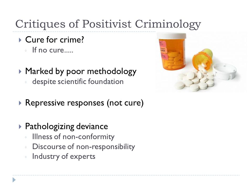 Critiques of Positivist Criminology  Cure for crime.