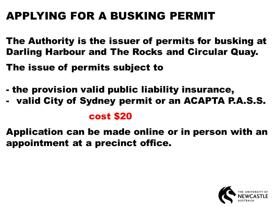 APPLYING FOR A BUSKING PERMIT The Authority is the issuer of permits for busking at Darling Harbour and The Rocks and Circular Quay.