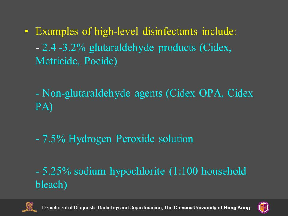 Department of Diagnostic Radiology and Organ Imaging, The Chinese University of Hong Kong Examples of high-level disinfectants include: - 2.4 -3.2% gl