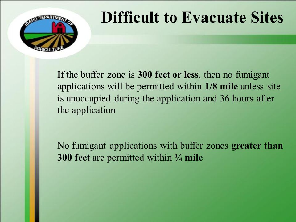 Difficult to Evacuate Sites If the buffer zone is 300 feet or less, then no fumigant applications will be permitted within 1/8 mile unless site is uno