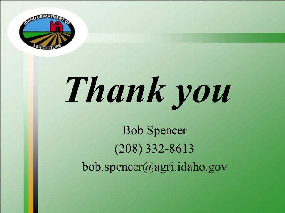 Bob Spencer (208) 332-8613 bob.spencer@agri.idaho.gov Thank you