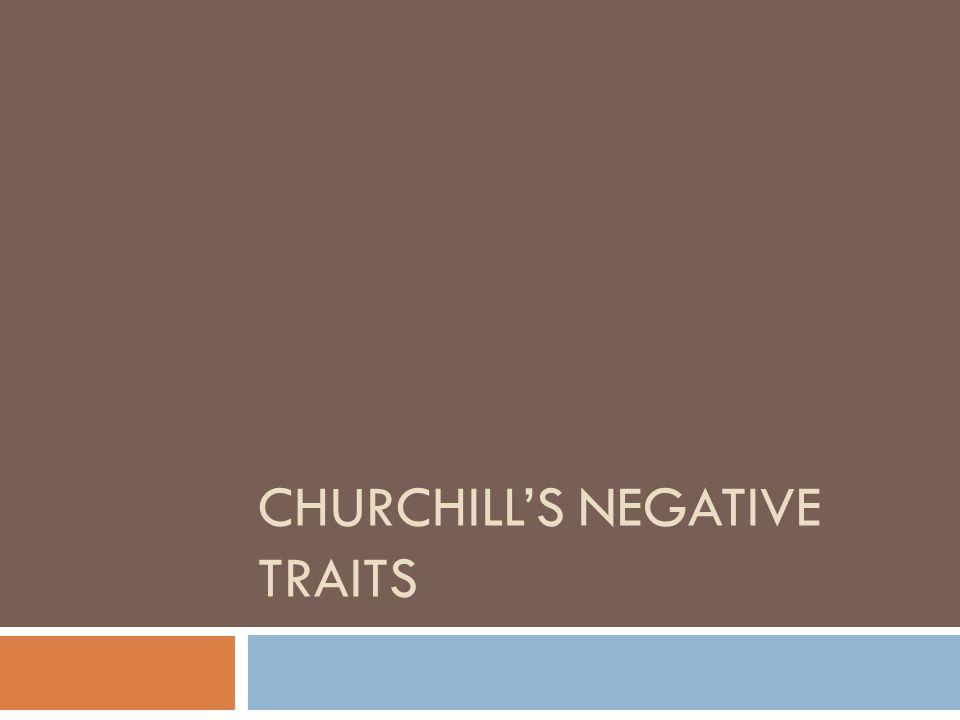 CHURCHILL'S NEGATIVE TRAITS