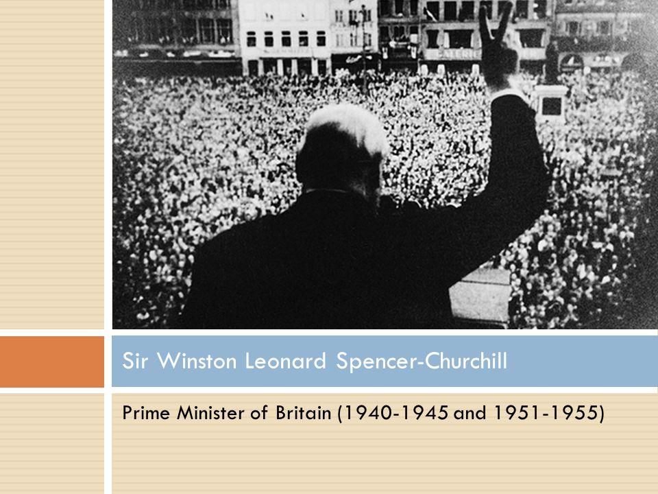 Prime Minister of Britain (1940-1945 and 1951-1955) Sir Winston Leonard Spencer-Churchill