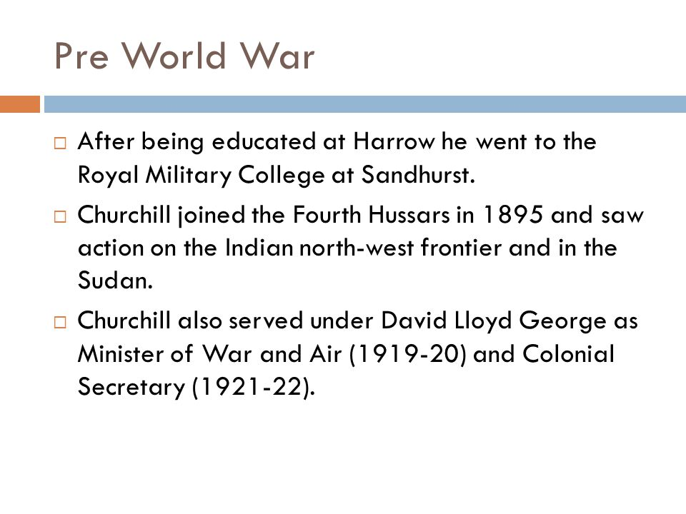 Pre World War  After being educated at Harrow he went to the Royal Military College at Sandhurst.