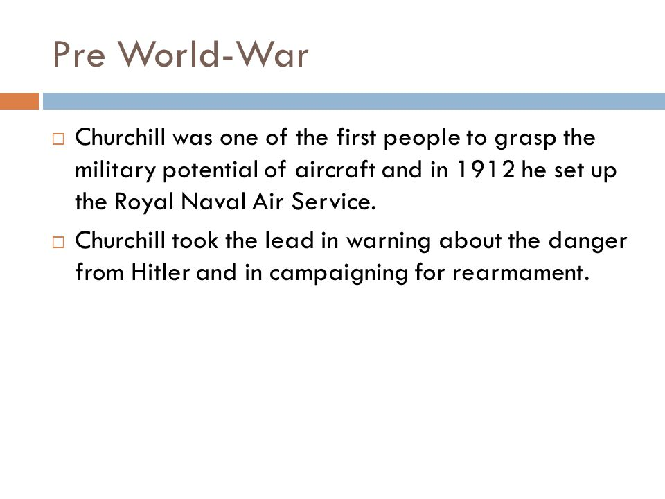 Pre World-War  Churchill was one of the first people to grasp the military potential of aircraft and in 1912 he set up the Royal Naval Air Service.