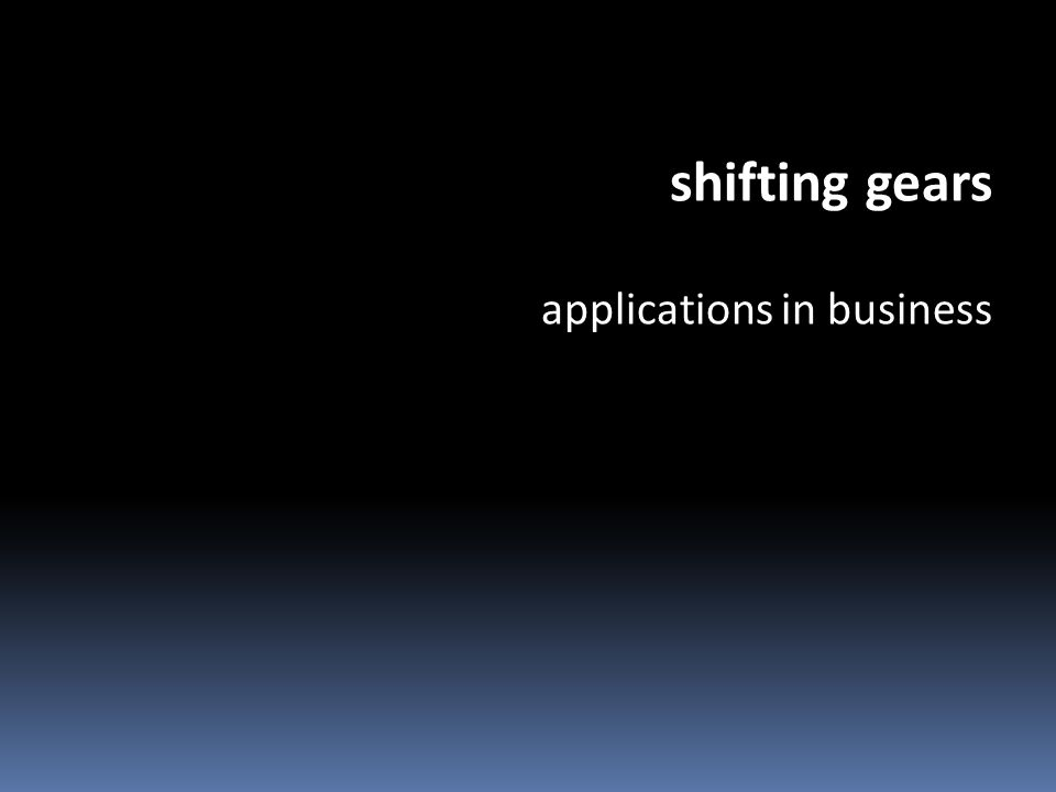 shifting gears applications in business