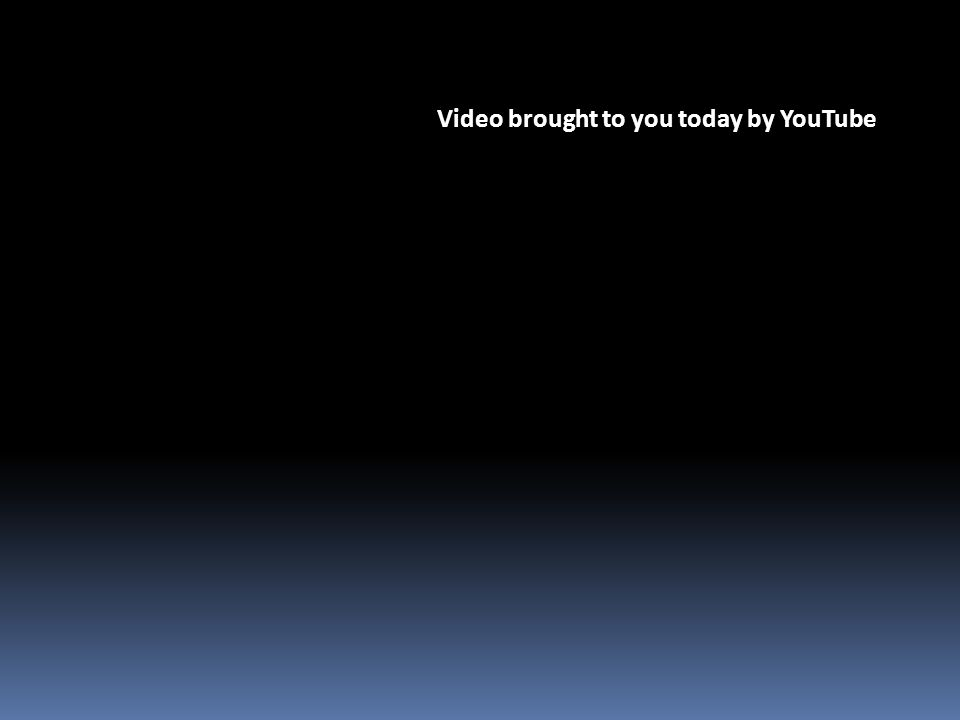Video brought to you today by YouTube
