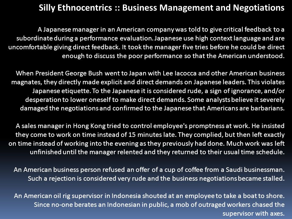 Silly Ethnocentrics :: Business Management and Negotiations A Japanese manager in an American company was told to give critical feedback to a subordin