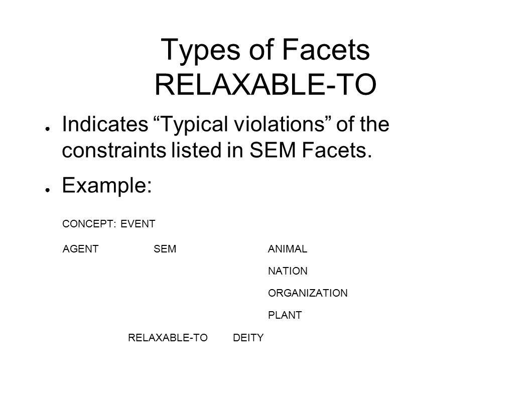 Types of Facets RELAXABLE-TO ● Indicates Typical violations of the constraints listed in SEM Facets.