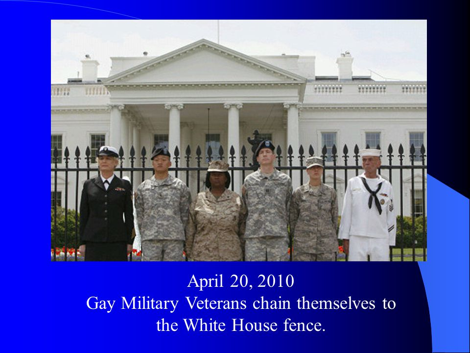 April 20, 2010 Gay Military Veterans chain themselves to the White House fence.