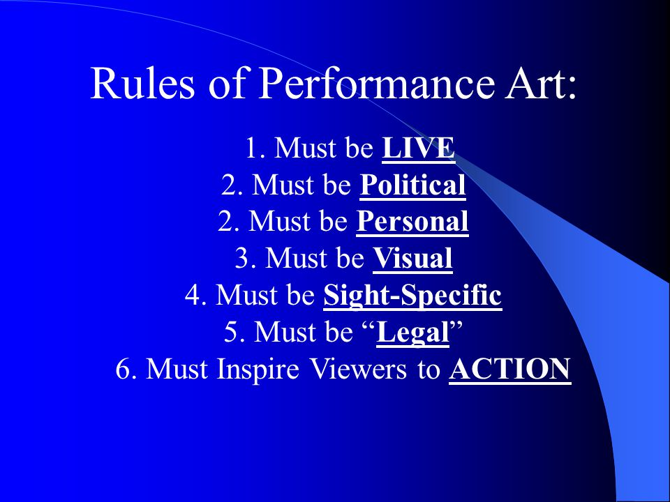 Rules of Performance Art: 1. Must be LIVE 2. Must be Political 2.