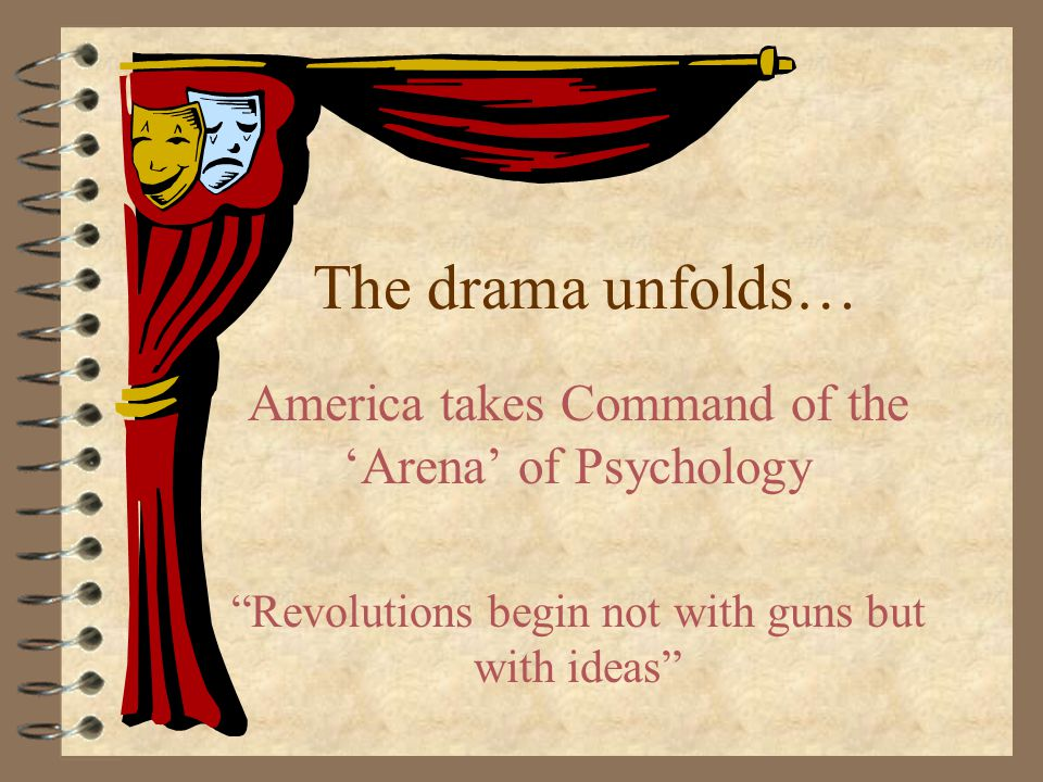The drama unfolds… America takes Command of the 'Arena' of Psychology Revolutions begin not with guns but with ideas