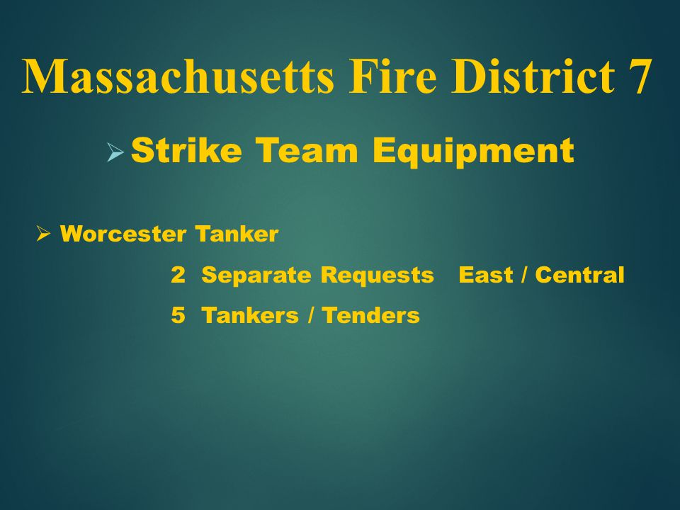  Strike Team Equipment Massachusetts Fire District 7  Worcester Tanker 2 Separate Requests East / Central 5 Tankers / Tenders