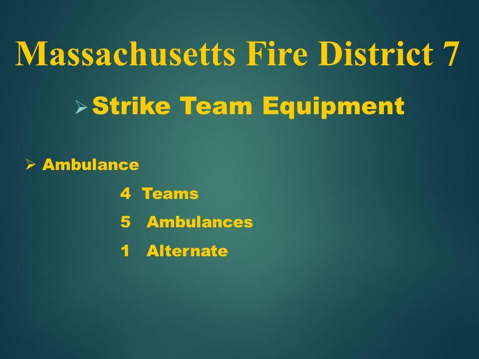  Strike Team Equipment Massachusetts Fire District 7  Ambulance 4 Teams 5 Ambulances 1 Alternate