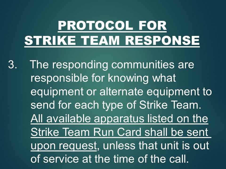 PROTOCOL FOR STRIKE TEAM RESPONSE 3. The responding communities are responsible for knowing what equipment or alternate equipment to send for each typ