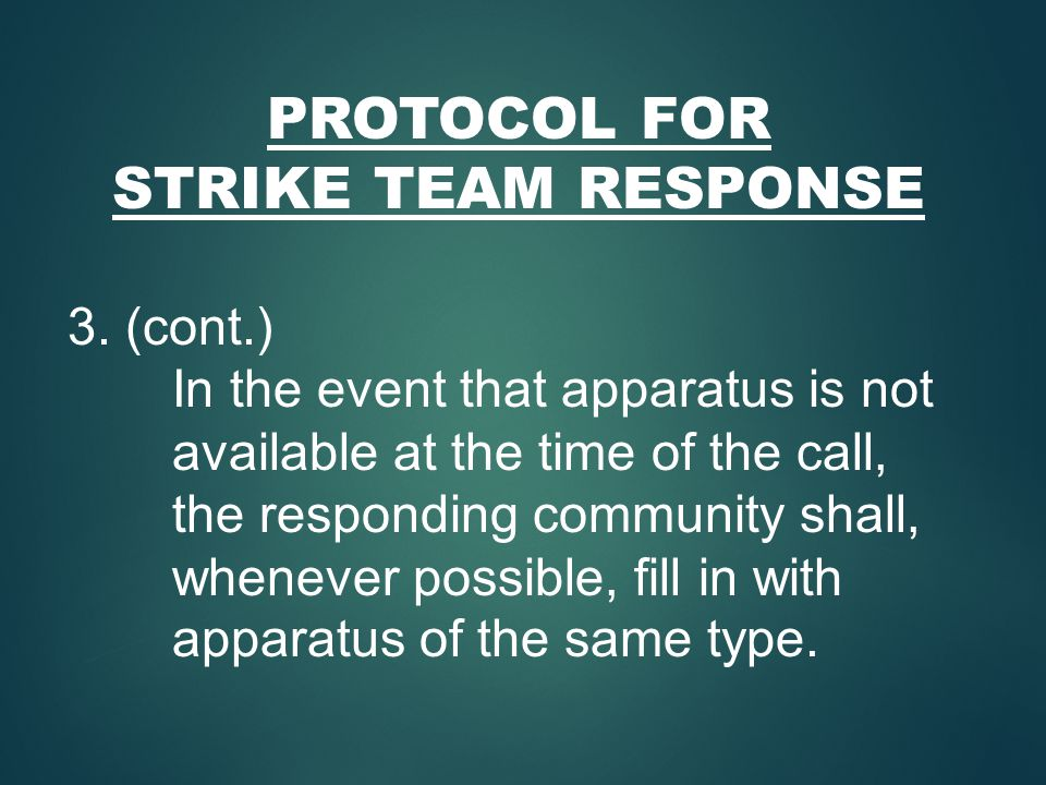 PROTOCOL FOR STRIKE TEAM RESPONSE 3. (cont.) In the event that apparatus is not available at the time of the call, the responding community shall, whe
