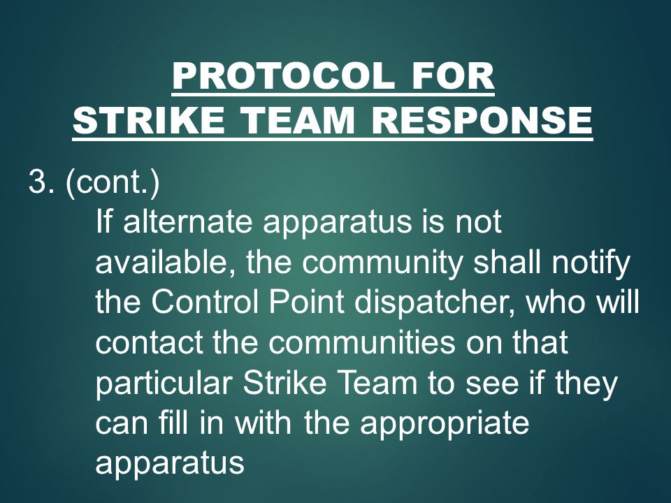 PROTOCOL FOR STRIKE TEAM RESPONSE 3. (cont.) If alternate apparatus is not available, the community shall notify the Control Point dispatcher, who wil