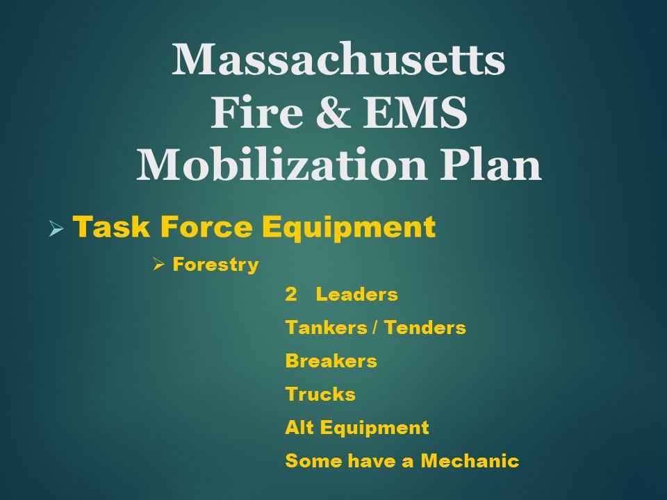  Task Force Equipment  Forestry 2 Leaders Tankers / Tenders Breakers Trucks Alt Equipment Some have a Mechanic Massachusetts Fire & EMS Mobilization Plan